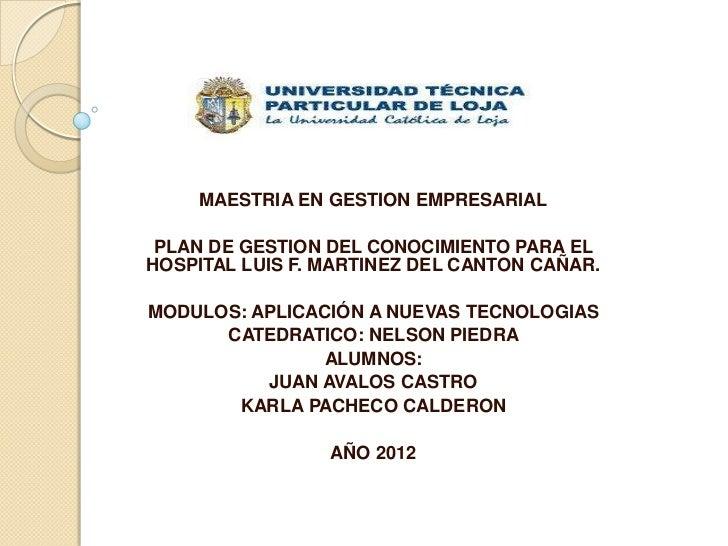 MAESTRIA EN GESTION EMPRESARIAL PLAN DE GESTION DEL CONOCIMIENTO PARA ELHOSPITAL LUIS F. MARTINEZ DEL CANTON CAÑAR.MODULOS...