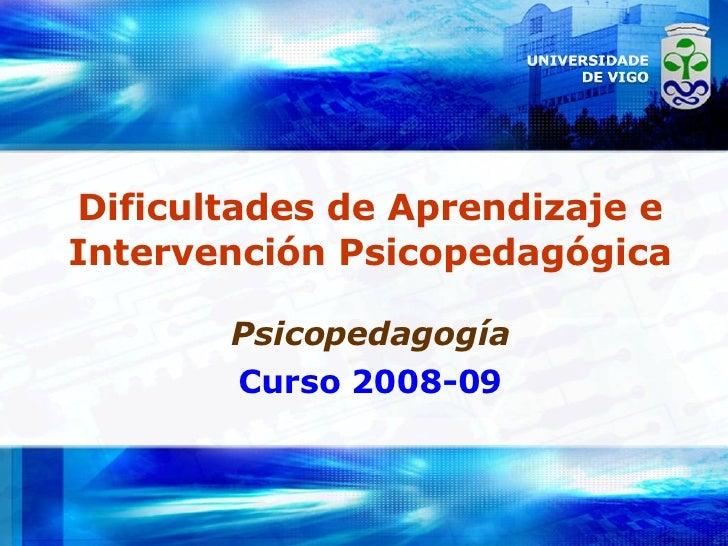 Dificultades de Aprendizaje e Intervención Psicopedagógica Psicopedagogía Curso 2008-09