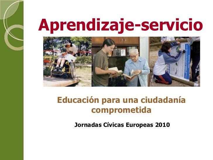 Educación para una ciudadanía comprometida Aprendizaje-servicio Jornadas Cívicas Europeas 2010