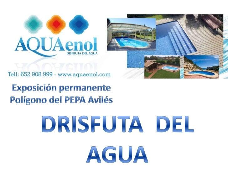 Exposición permanente <br />Polígono del PEPA Avilés<br />DRISFUTA  DEL<br />AGUA<br />