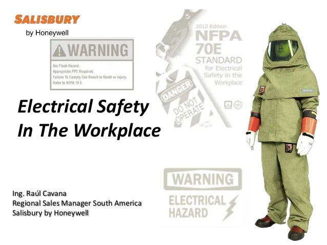 Electrical Safety In The Workplace Ing. Raúl Cavana Regional Sales Manager South America Salisbury by Honeywell