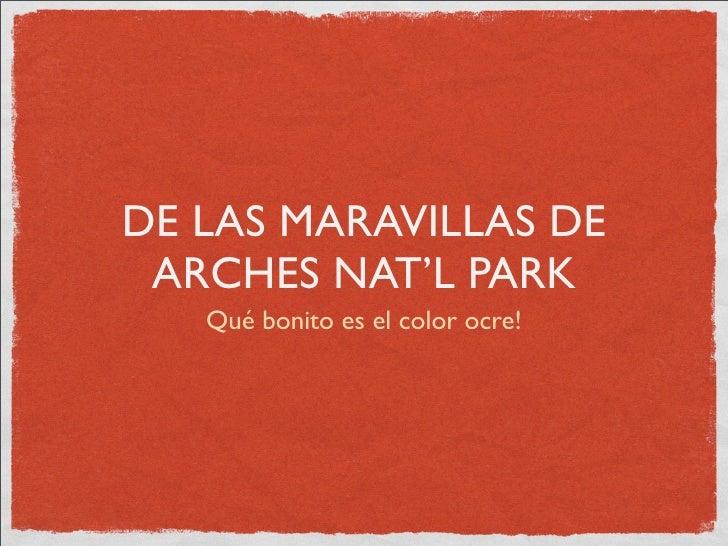 DE LAS MARAVILLAS DE  ARCHES NAT'L PARK    Qué bonito es el color ocre!