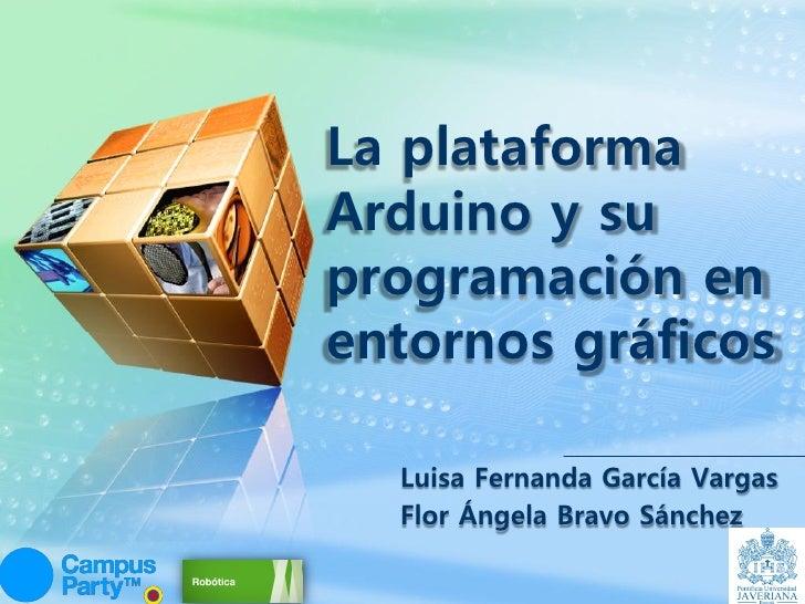 LOGO       La plataforma       Arduino y su       programación en       entornos gráficos         Luisa Fernanda García Va...