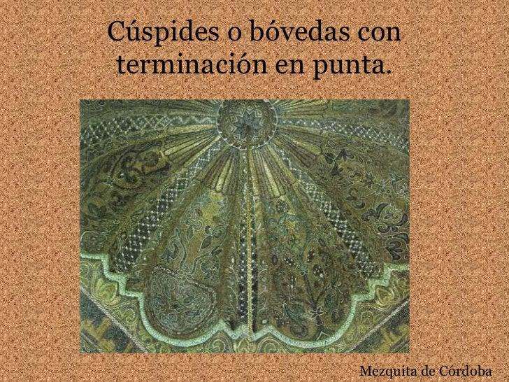 Cúspides o bóvedas con terminación en punta.<br />Mezquita de Córdoba<br />