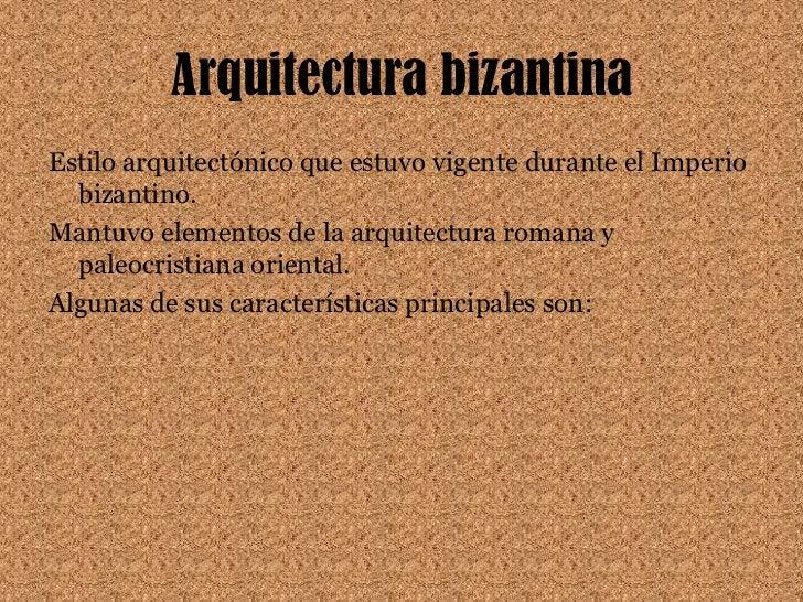 Arquitectura bizantina<br />Estilo arquitectónico que estuvo vigente durante el Imperio bizantino. <br />Mantuvo elementos...