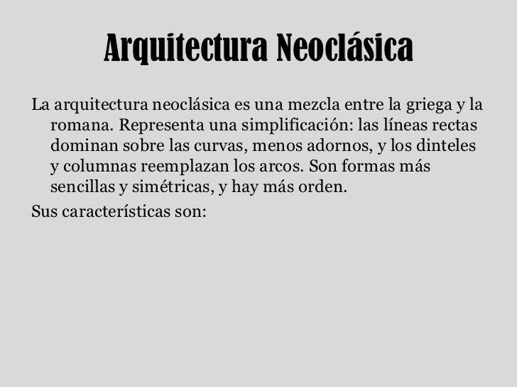 Arquitectura Neoclásica<br />La arquitectura neoclásica es una mezcla entre la griega y la romana. Representa una simplifi...