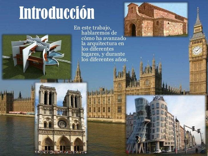 Introducción<br />En este trabajo, hablaremos de cómo ha avanzado la arquitectura en los diferentes lugares, y durante los...