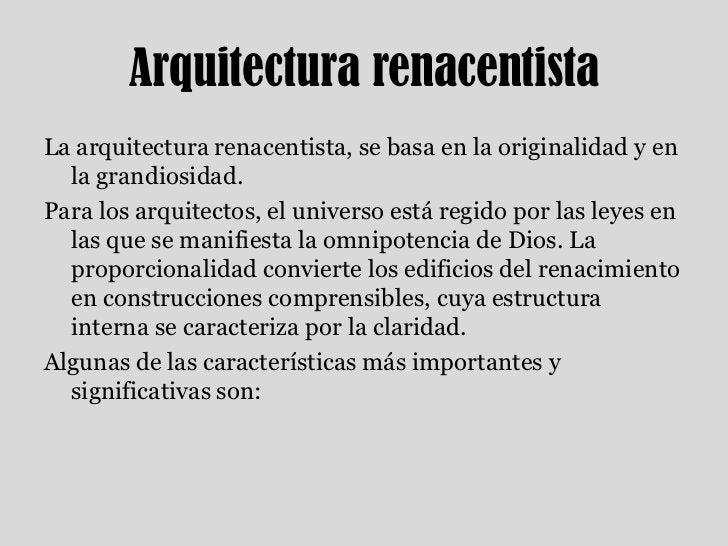 Arquitectura renacentista<br />La arquitectura renacentista, se basa en la originalidad y en la grandiosidad.<br />Para lo...