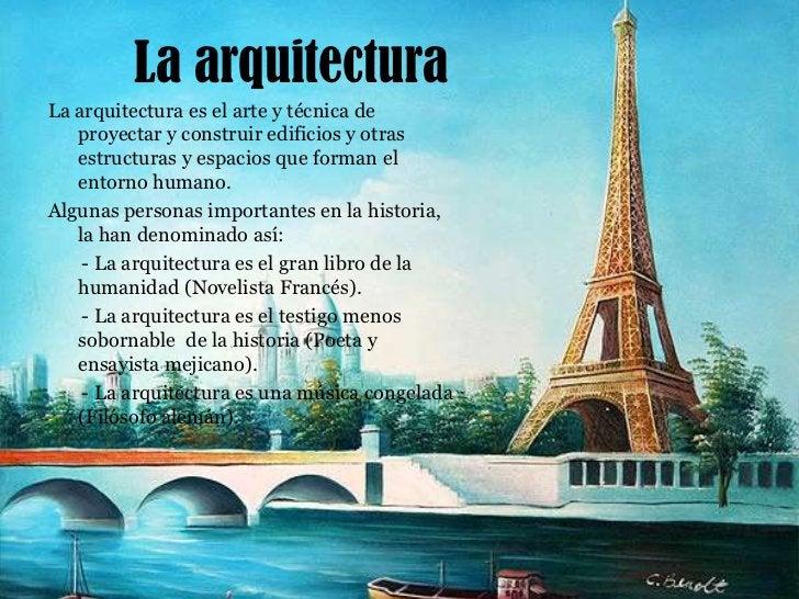 La arquitectura<br />La arquitectura es el arte y técnica de proyectar y construir edificios y otras estructuras y espacio...