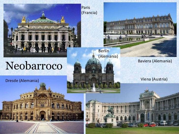 Paris (Francia)<br />Berlín (Alemania)<br />Neobarroco<br />Baviera (Alemania)<br />Viena (Austria)<br />Dresde (Alemania)...