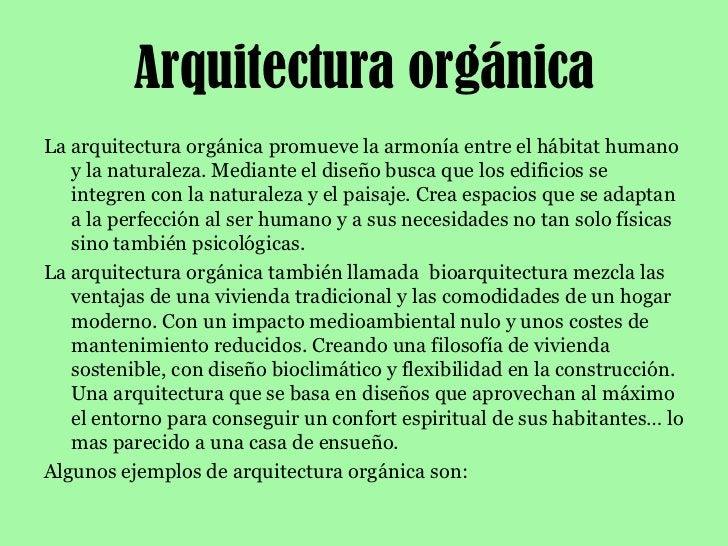 Arquitectura orgánica<br />Laarquitectura orgánicapromueve la armonía entre el hábitat humano y la naturaleza. Mediante ...