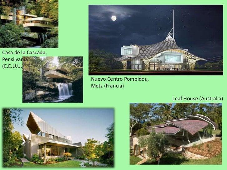 Casa de la Cascada,<br />Pensilvania <br />(E.E.U.U.)<br />Nuevo Centro Pompidou, Metz (Francia)<br />LeafHouse (Australia...
