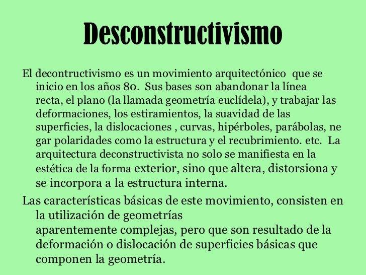 Desconstructivismo<br />Eldecontructivismoes un movimiento arquitectónico que se inicio en los años 80. Sus bases son ...