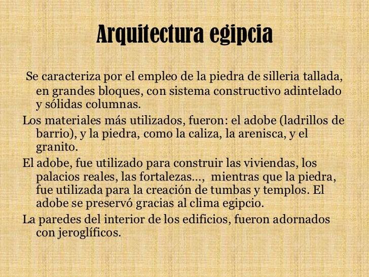 Arquitectura egipcia<br />Se caracteriza por el empleo de la piedra de silleria tallada, en grandes bloques, con sistema ...