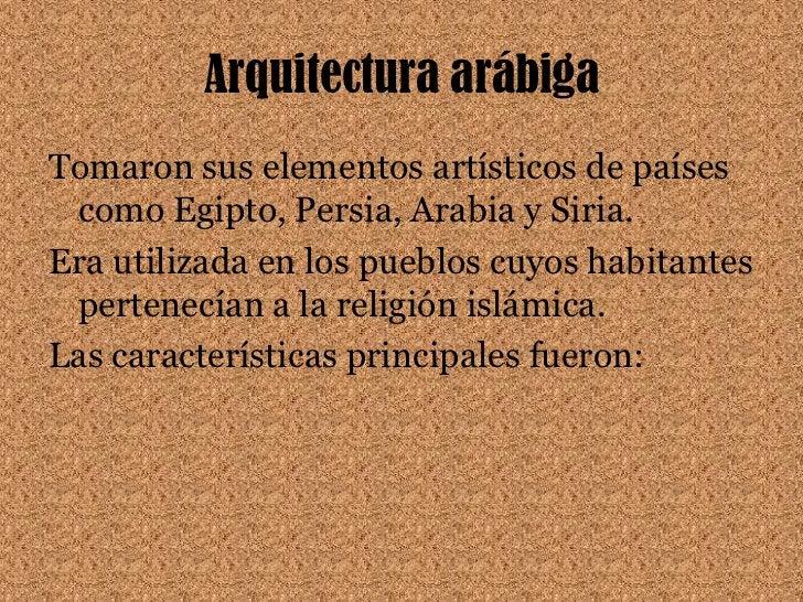 Arquitectura arábiga<br />Tomaron sus elementos artísticos de países como Egipto, Persia, Arabia y Siria.<br />Era utiliza...