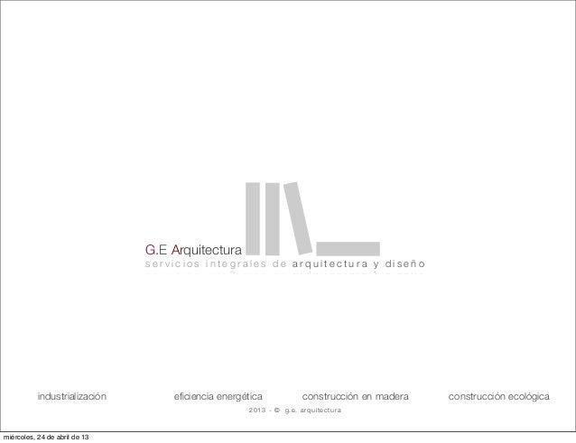 G.E Arquitecturas e r v i c i o s i n t e g r a l e s d e a r q u i t e c t u r a y d i s e ñ o2013 - © g.e. arquitecturae...
