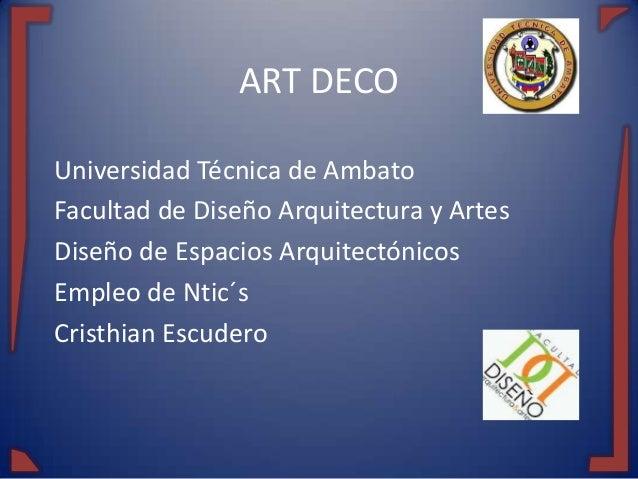 ART DECO Universidad Técnica de Ambato Facultad de Diseño Arquitectura y Artes Diseño de Espacios Arquitectónicos Empleo d...