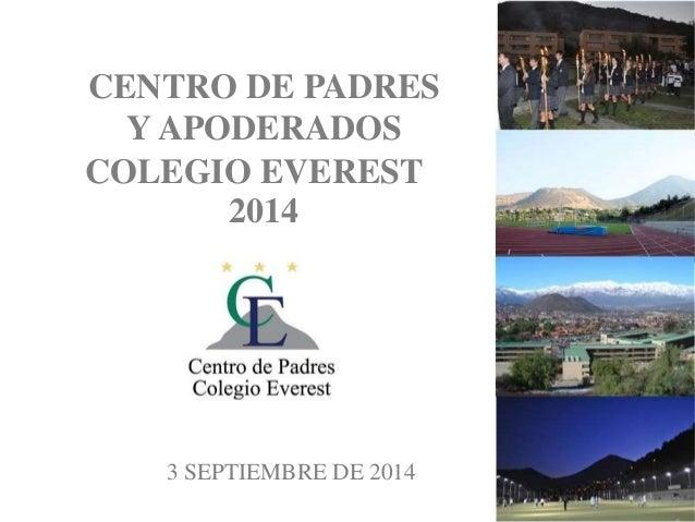 CENTRO DE PADRES  Y APODERADOS  COLEGIO EVEREST  2014  3 SEPTIEMBRE DE 2014  1