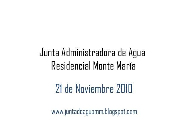 Junta Administradora de Agua Residencial Monte María 21 de Noviembre 2010 www.juntadeaguamm.blogspot.com