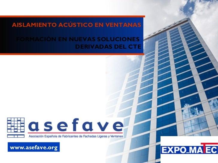 de 40 AISLAMIENTO ACÚSTICO EN VENTANAS FORMACIÓN EN NUEVAS SOLUCIONES  DERIVADAS DEL CTE www.asefave.org