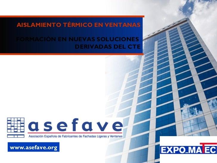 de 40 AISLAMIENTO TÉRMICO EN VENTANAS FORMACIÓN EN NUEVAS SOLUCIONES  DERIVADAS DEL CTE www.asefave.org