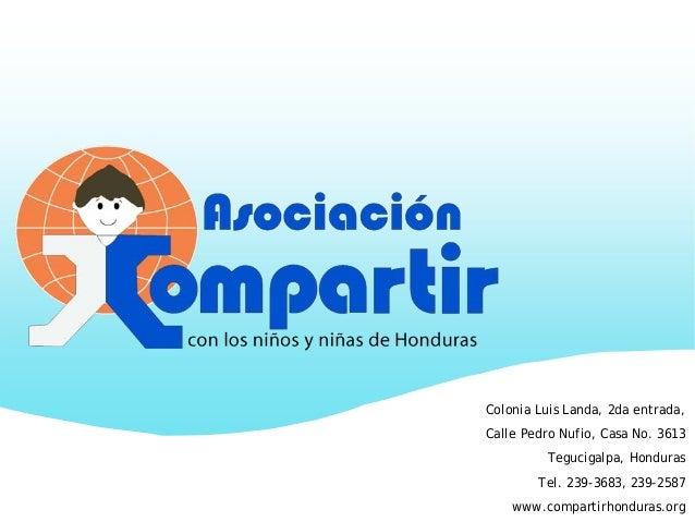 Colonia Luis Landa, 2da entrada, Calle Pedro Nufio, Casa No. 3613 Tegucigalpa, Honduras Tel. 239-3683, 239-2587 www.compar...