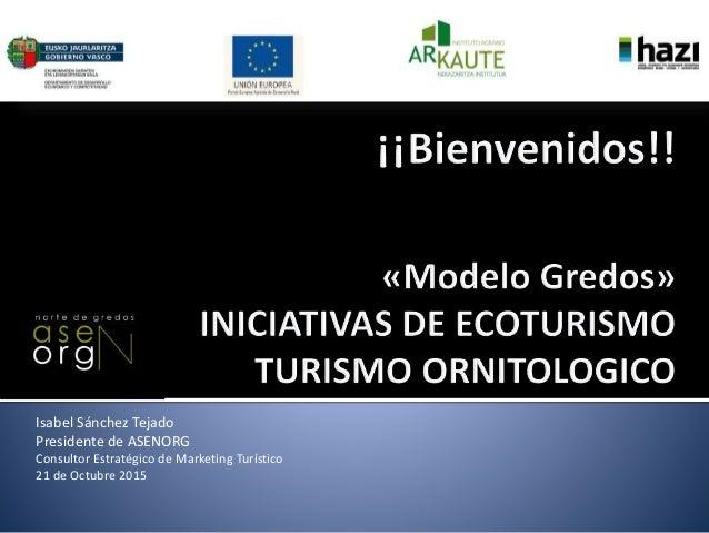 Isabel Sánchez Tejado Presidente de ASENORG Consultor Estratégico de Marketing Turístico 21 de Octubre 2015