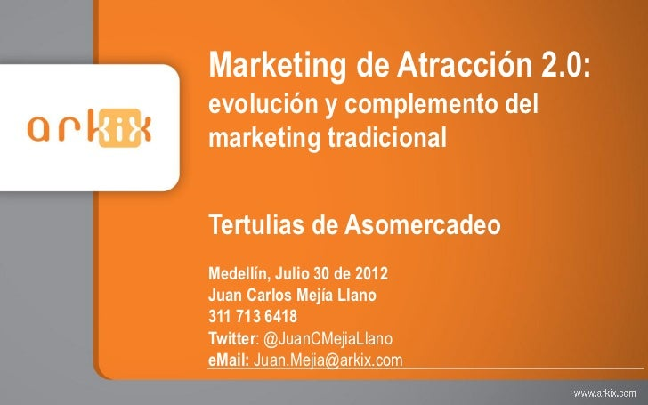 Marketing de Atracción 2.0:evolución y complemento delmarketing tradicionalTertulias de AsomercadeoMedellín, Julio 30 de 2...