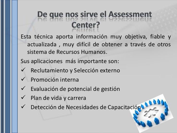 Presentacion Assessment Center Es una metodología conversacional que combina el juego con las técnicas de evaluación y desarrollo de competencias del assessment tradicional. presentacion assessment center
