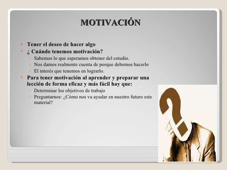MOTIVACIÓN <ul><li>Tener el deseo de hacer algo </li></ul><ul><li>¿ Cuándo tenemos motivación? </li></ul><ul><ul><li>Sabem...
