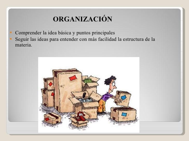 ORGANIZACIÓN <ul><li>Comprender la idea básica y puntos principales </li></ul><ul><li>Seguir las ideas para entender con m...