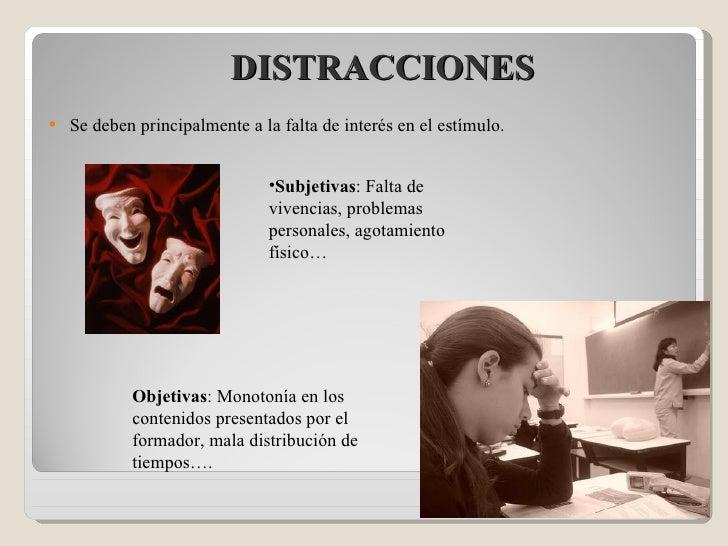 DISTRACCIONES <ul><li>Se deben principalmente a la falta de interés en el estímulo. </li></ul><ul><li>Subjetivas : Falta d...