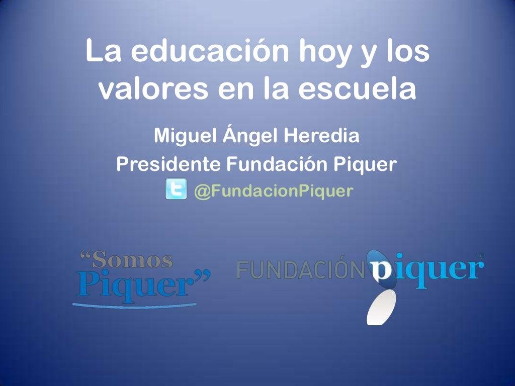 La educación hoy y los valores en la escuela. Fundación Piquer