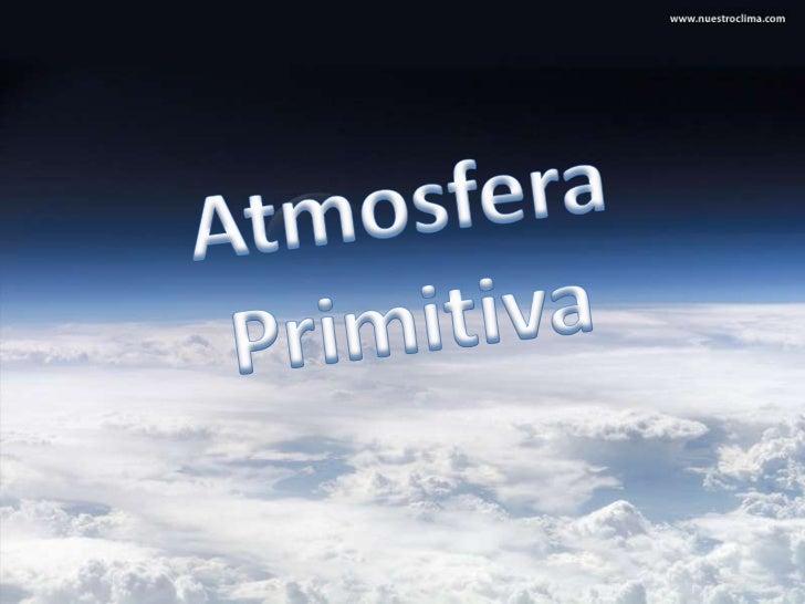 7 La atmósfera y el clima primitivos ...