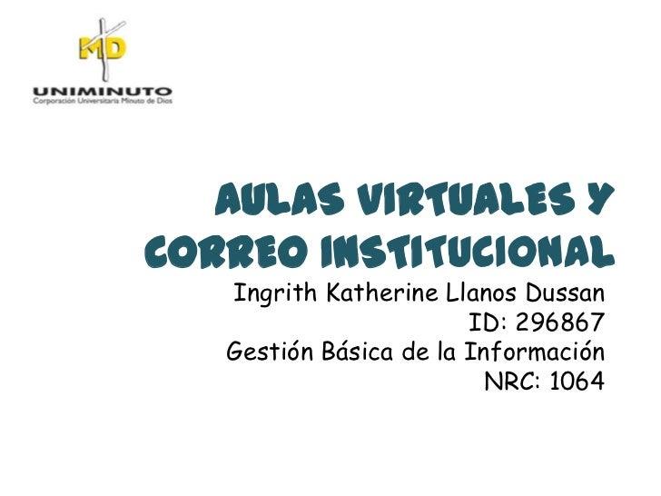 AULAS VIRTUALES YCORREO INSTITUCIONAL   Ingrith Katherine Llanos Dussan                        ID: 296867   Gestión Básica...