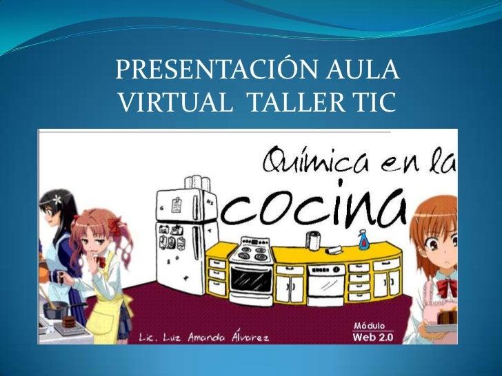 PRESENTACIÓN AULA VIRTUAL  TALLER TIC  <br />