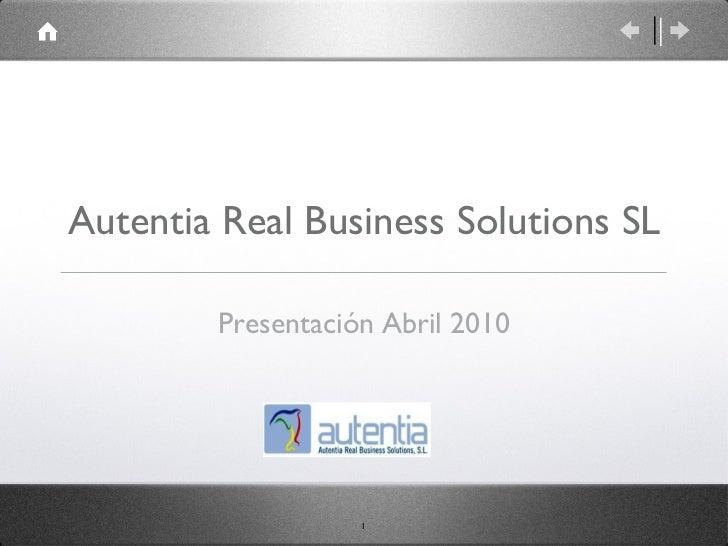 Autentia Real Business Solutions SL <ul><li>Presentación Abril 2010 </li></ul>