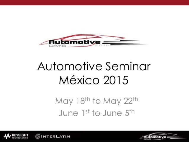 Automotive Seminar México 2015 May 18th to May 22th June 1st to June 5th