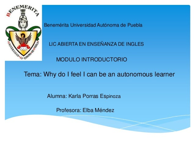 Benemérita Universidad Autónoma de Puebla  LIC ABIERTA EN ENSEÑANZA DE INGLES  MODULO INTRODUCTORIO  Tema: Why do I feel I...