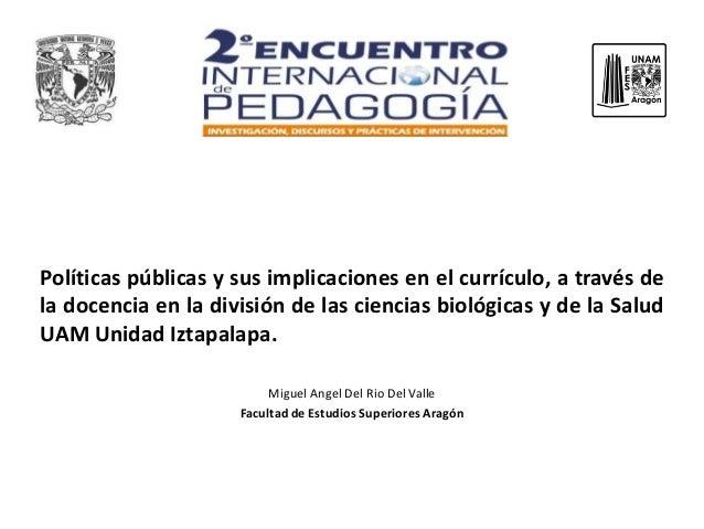Políticas públicas y sus implicaciones en el currículo, a través de la docencia en la división de las ciencias biológicas ...