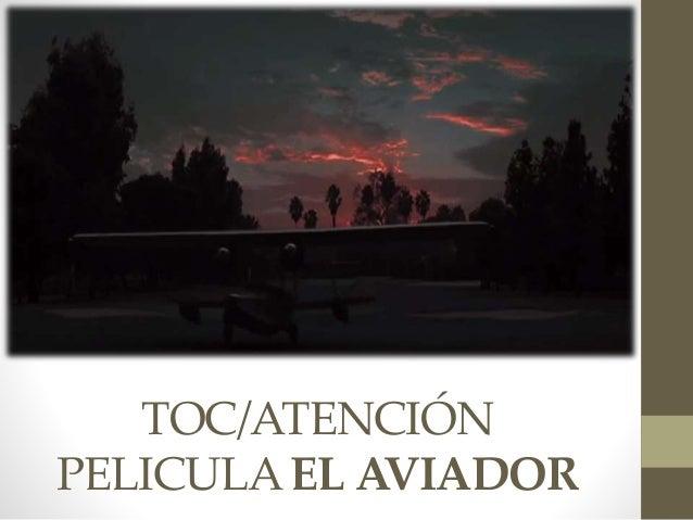 TOC/ATENCIÓN PELICULAEL AVIADOR