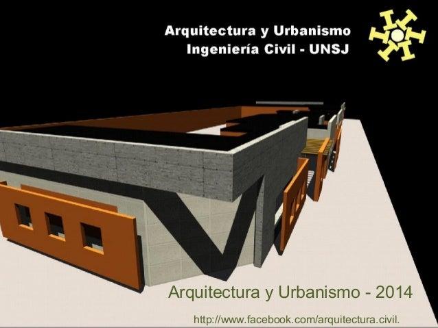 Arquitectura y Urbanismo - 2014 http://www.facebook.com/arquitectura.civil.