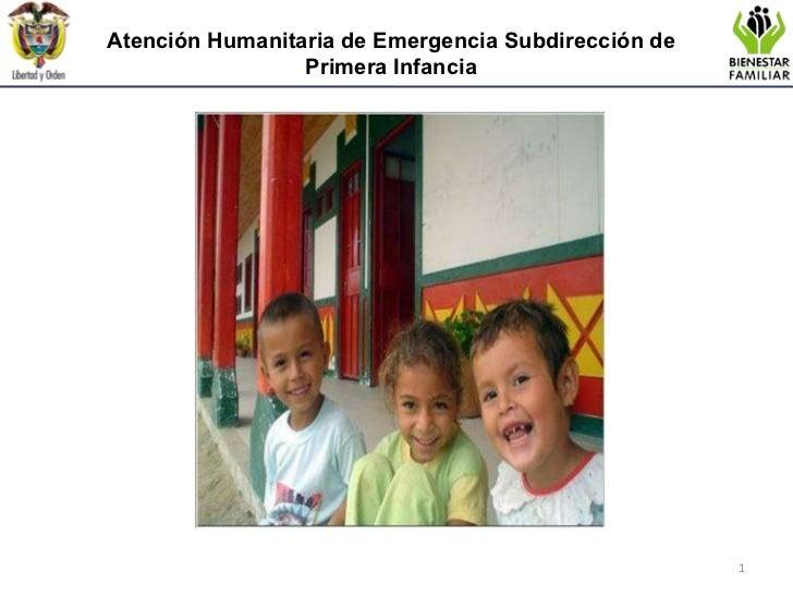 Atención Humanitaria de Emergencia  Subdirección de Primera Infancia