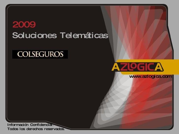 Soluciones Telemáticas  2009 Información Confidencial.  Todos los derechos reservados. www.azlogica.com