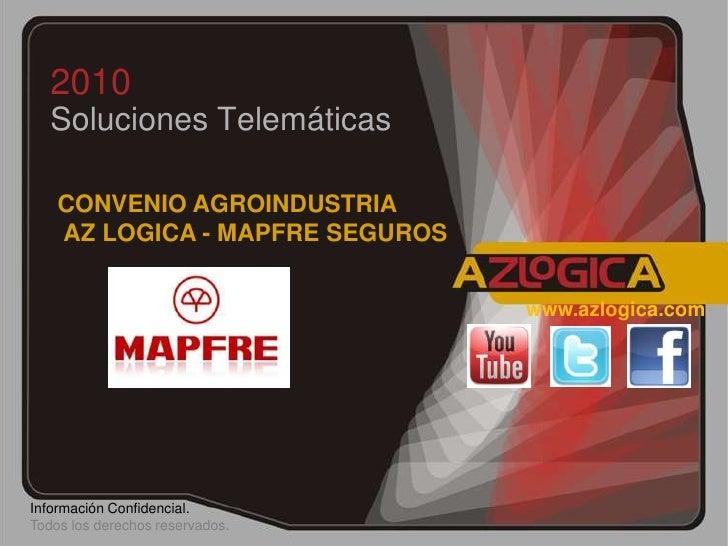2010<br />Soluciones Telemáticas <br />CONVENIO AGROINDUSTRIA<br />AZ LOGICA - MAPFRE SEGUROS<br />www.azlogica.com<br />I...