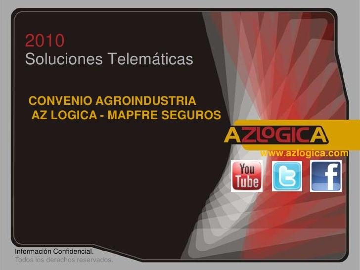 2010<br />Soluciones Telemáticas <br />CONVENIO AGROINDUSTRIA<br /> AZ LOGICA - MAPFRE SEGUROS<br />www.azlogica.com<br />...
