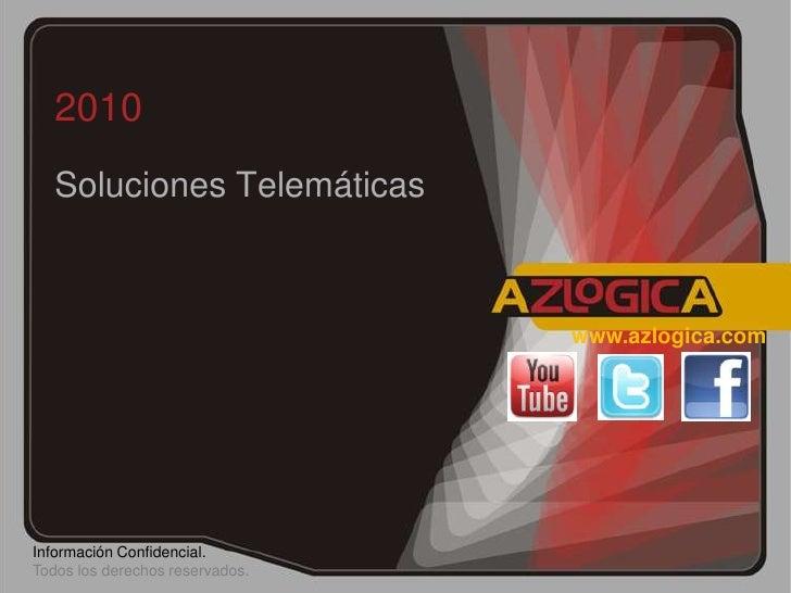 2010<br />Soluciones Telemáticas <br />www.azlogica.com<br />Información Confidencial. <br />Todos los derechos reservados...