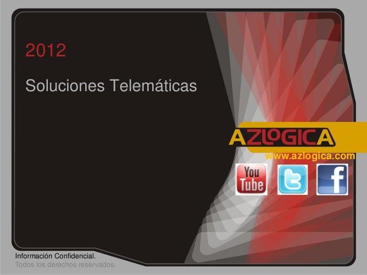 2012   Soluciones Telemáticas                                 www.azlogica.comInformación Confidencial.Todos los derechos ...