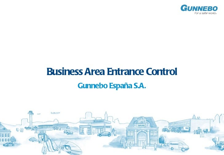 Business Area Entrance Control <ul><li>Gunnebo España S.A. </li></ul>