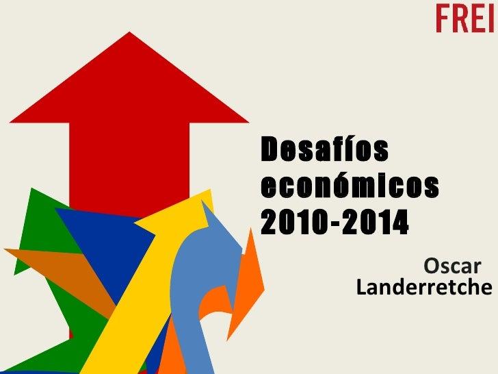 Oscar  Landerretche Desafíos económicos 2010-2014